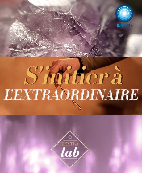 S'initier à l'extraordinaire - L'EXTRA lab S4E4