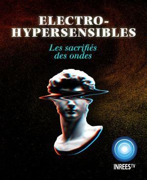 Électro-Hypersensibles - Les sacrifiés des ondes