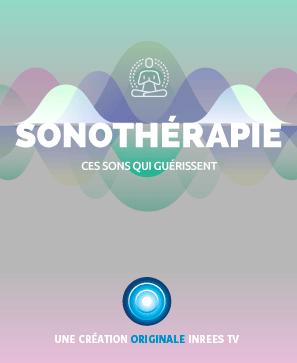 Sonothérapie - Ces sons qui guérissent