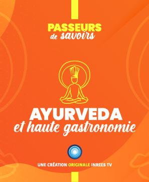 Ayurvéda & Haute gastronomie - Passeurs de savoirs