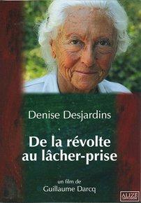De la révolte au lâcher-prise : Denise Desjardins