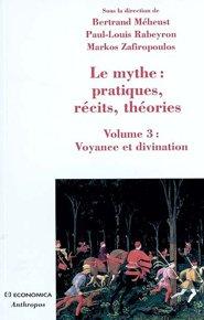 Le mythe : pratiques, récits, théories (Volume 3)