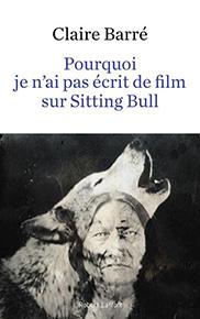 Pourquoi je n'ai pas écrit de livre sur Sitting Bull