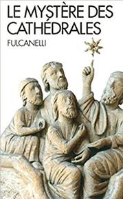Le mystère des cathédrales et l'interprétation ésotérique des symboles hermétiques du grand oeuvre