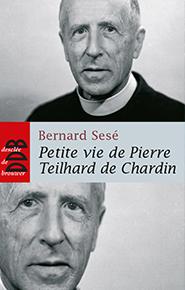 Petite vie de Pierre Teilhard de Chardin